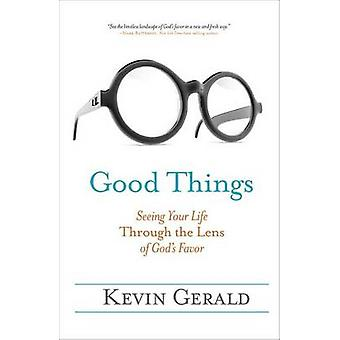 Good Things - Seeing Your Life Through the Lens of God's Favor by Kevi