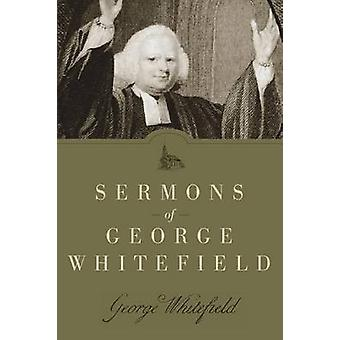 Sermons of George Whitefield by George Whitefield - 9781619700611 Book
