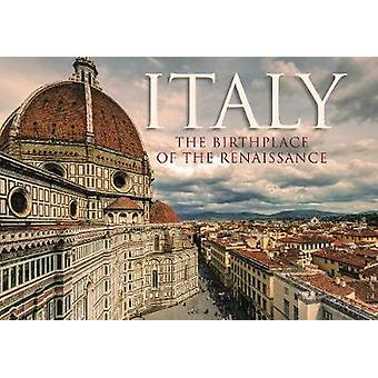 Italy - The Birthplace of the Renaissance by Italy - The Birthplace of