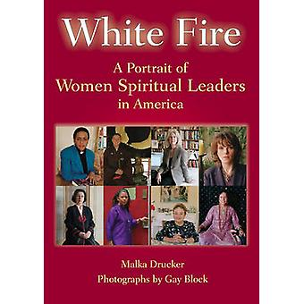 White Fire - A Portrait of Women Spiritual Leaders in America by Malka