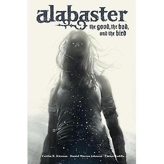 Alabaster The Good The Bad And The Bird by Caitlin R Kiernan & Daniel Warren Johnson
