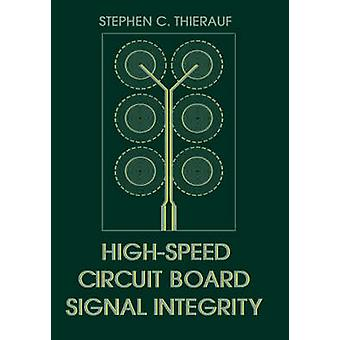 HighSpeed Circuit Board Signal Integrity by Thierauf & Stephen & C.