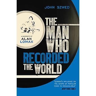 The Man Who Recorded the World by John Szwed