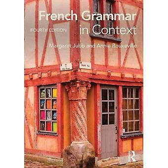 French Grammar in Context by Margaret Jubb & Annie Rouxeville