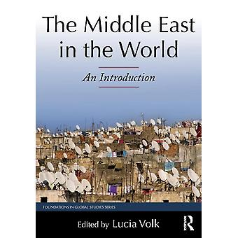 The Middle East in the World: An Introduction (Foundations in Global Studies) (Paperback) by Volk Lucia