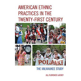 American Ethnic Practices in the TwentyFirst Century by Jill Florence Lackey