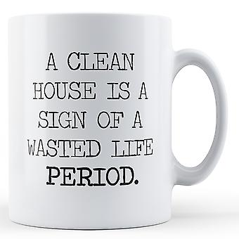 Decorative Writing Clean House Sign Of Wasted Life - Printed Mug