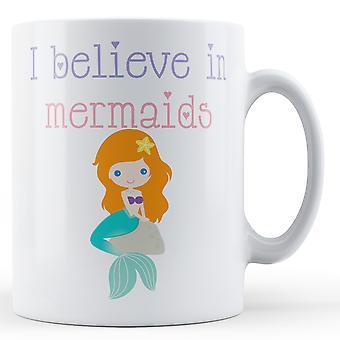 I Believe In Mermaids - Printed Mug