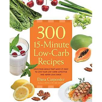 300 15-minute Low-carb Recipes - Hundreds of Delicious Meals That Let
