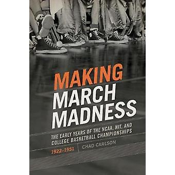 Making March Madness - The Early Years of the NCAA - NIT - and College