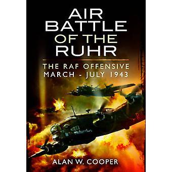 Combat aérien de la Ruhr - RAF Offensive mars - juillet 1943 par Alan W. Co
