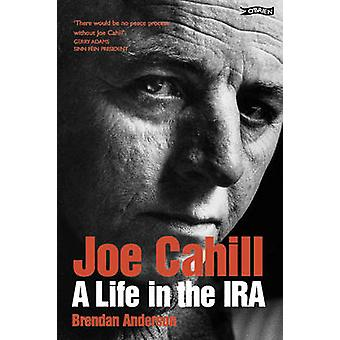 Joe Cahill - A Life in the IRA (Updated ed) by Brendan Anderson - Joe