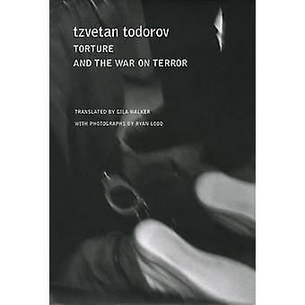 Torture and the War on Terror by Tzvetan Todorov - Gila Walker - Ryan