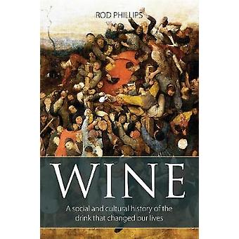 Wine - A social and cultural history of the drink that changed our liv
