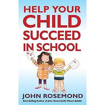 John Rosemond felsäker Formula för att hjälpa ditt barn lyckas i S