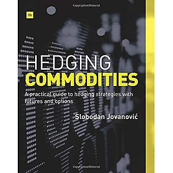 Hedging Commodities: A practical guide to hedging strategies with futures and options