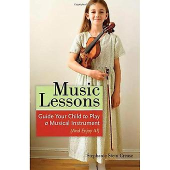 Music Lessons: Guide Your Child to Play a Musical Instrument (and Enjoy It!)