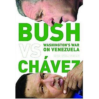 Bush Versus Chavez: Washington's War on Venezuela