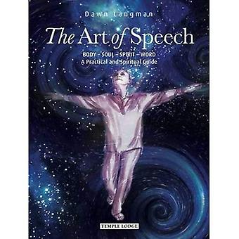 The Art of Speech: Body - Soul - Spirit - Word, a Practical and Spiritual Guide