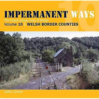 Impermanent Ways: The Closed Lines of Britain - Welsh Borders: Vol 10