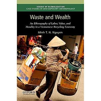 Waste and Wealth: An Ethnography of Labor, Value, and Morality in a Vietnamese Recycling Economy� (Issues of Globalization:Case Studies in Contemporary Anthropology)
