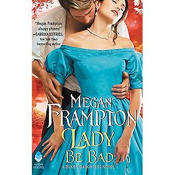 Lady Be Bad - Herzogss Töchter Roman von Megan Frampton - 97800626666