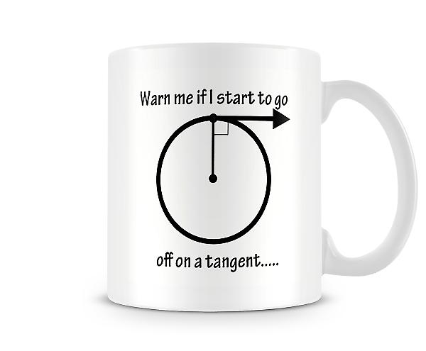 Warn Me Start To Go Off Tangent Mug