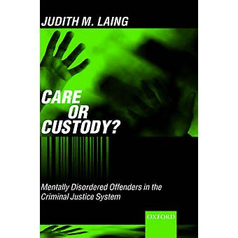 Care or Custody Mentally Disordered Offenders in the Criminal Justice System by Laing & Judith