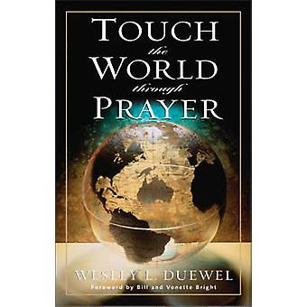Touch the World Through Prayer by Duewel & Wesley L.