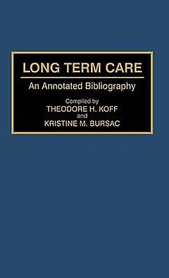 Long Term Care An Annotated Bibliography by Koff & Theodore H.