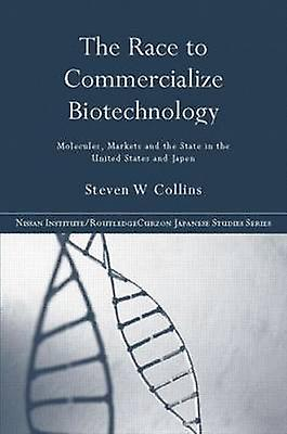The Race to Commercialize Biotechnology Molecules Market and the State in Japan and the Us by Collins & Steven