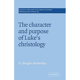 The Character and Purpose of Lukes Christology by Buckwalter & H. Douglas