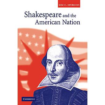 Shakespeare and the American Nation by Sturgess & Kim C.