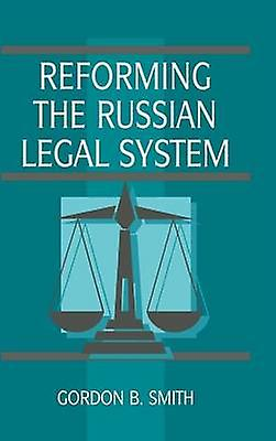 Reforming the Russian Legal System by Smith & Gordon B.