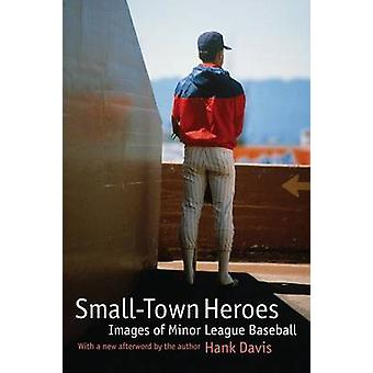 SmallTown Heroes Images of Minor League Baseball by Davis & Hank