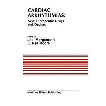 Cardiac Arrhythmias New Therapeutic Drugs and Devices  Proceedings of the Symposium on New Drugs and Devices held at Philadelphia PA October 4 and 5 1984 by Morganroth & J.