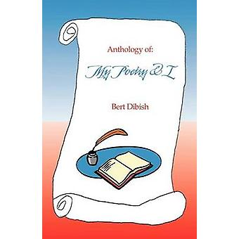 Anthology of My Poetry  I by Dibish & Bert