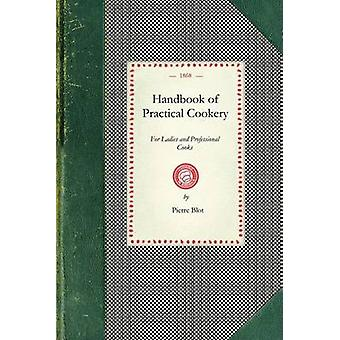 Handbook of Practical Cookery for Ladies and Professional Cooks by Blot & Pierre
