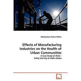Effects of Manufacturing Industries on the Health of Urban Communities by Teffera & Yidnekachew Tilahun