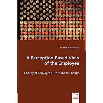 A PerceptionBased View of the Employee by Vithessonthi & Chaiporn
