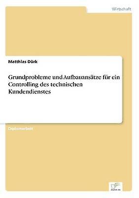Grundprobleme und Aufbauanstze fr ein Controlling des technischen Kundendienstes by Drk & Matthias