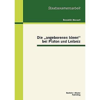 Die angeborenen Ideen bei Platon und Leibniz by Brwolf & Benedikt