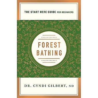 Baignade en forêt: découverte de la santé et du bonheur grâce à la pratique japonaise de Shinrin Yoku (Guide de démarrage ici) (Guide de démarrage ici)
