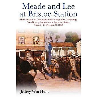 Meade and Lee at Bristoe Station: The Problems of Command and Strategy After Gettysburg, from Brandy Station to the Buckland Races, August 1 to October� 31, 1863