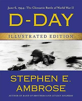 D-Day Illustrated Edition - June 6 - 1944 - The Climactic Battle of Wor