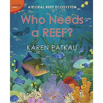 Who Needs a Reef? - A Coral Ecosystem by Karen Patkau - 9781770493902