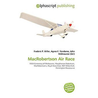 Macrobertson Air Race by Frederic P Miller - Agnes F Vandome - John M
