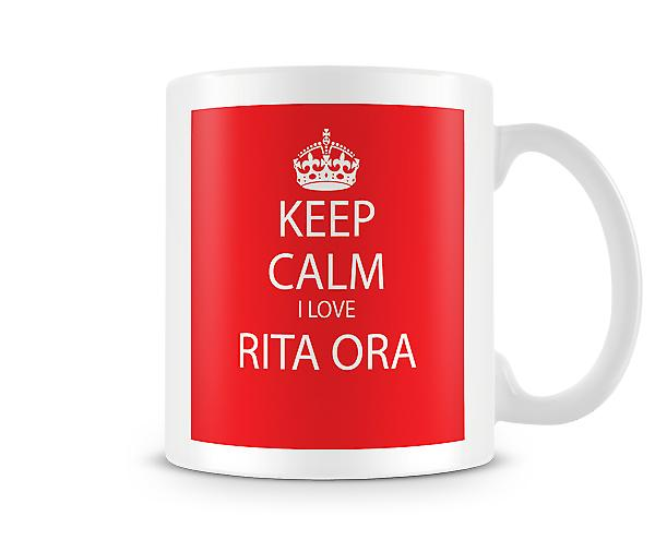 Keep Calm I Love Rita Ora Printed Mug