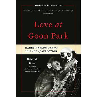 Love at Goon Park - Harry Harlow and the Science of Affection (2nd Rev