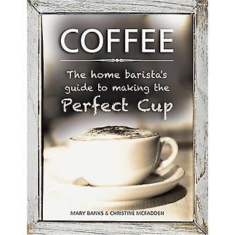 Café - Guide de la maison de Barista pour faire la tasse parfaite de Marie Ba